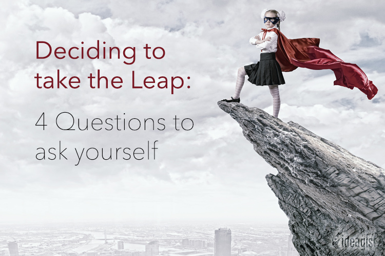 Deciding to Take the Leap: 4 Questions to ask yourself