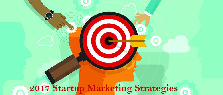 Marketing Strategies for Startup Success in 2017