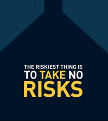 Take Risks: The riskiest thing an entrepreneur can do is take no risks