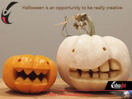 It's Halloween! Be Creative!