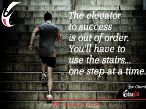 Success elevators aren't a thing. Take the stairs