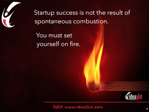 Startup success: set yourself on fire