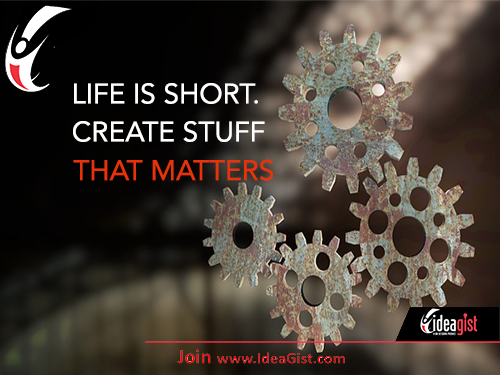 Life is Short. Create stuff that matters