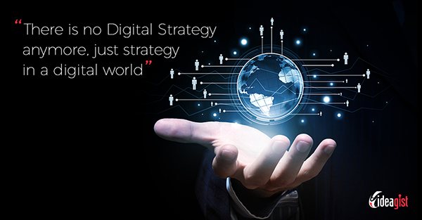 There is no such thing as a digital strategy anymore.  Just strategy in a digital world.